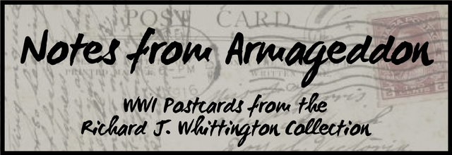Notes from Armageddon: WWI Postcards from the Richard J. Whittington Collection