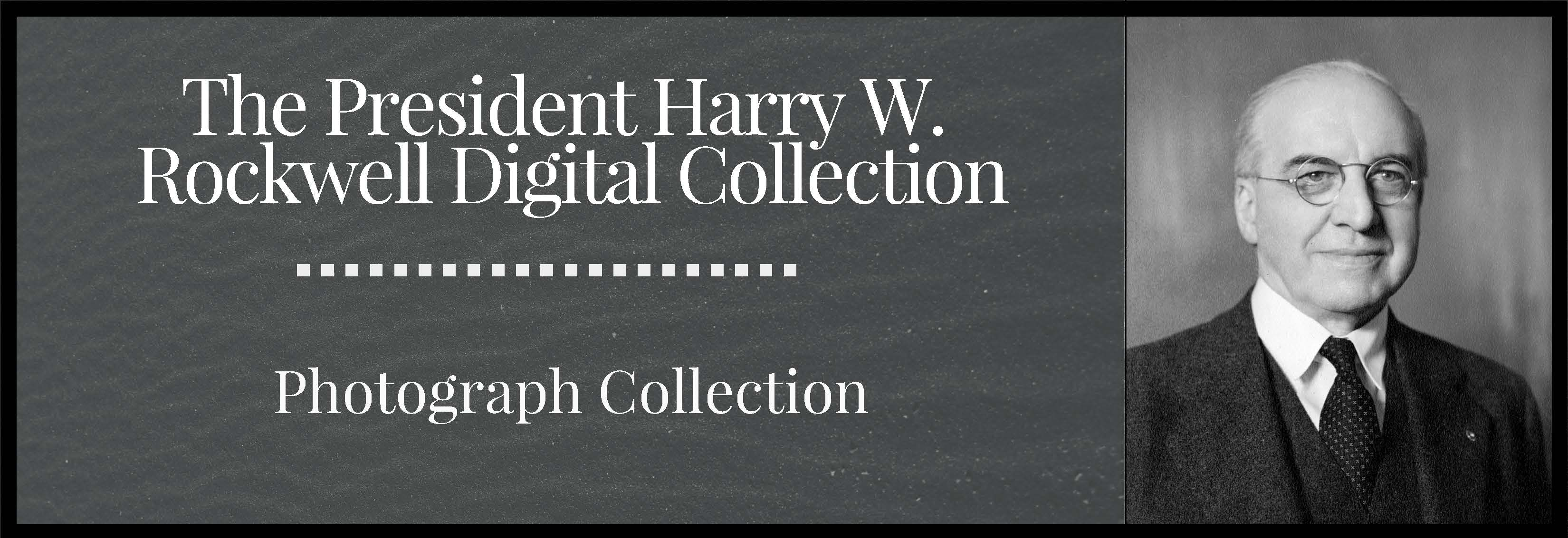 The President Harry W. Rockwell's Photograph Collection