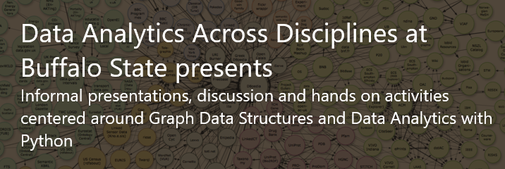 Data Analytics Across Disciplines at Buffalo State presents - Graph Data Structures and Data Analytics with Python