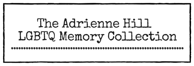The Adrienne Hill LGBTQ Memory Collection