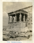 Greece; Athens; 1926; Caryatid Columns; Photograph by Harry W. Rockwell