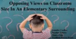 Analyzing Opposing Views on Classroom Size in an Elementary Surrounding
