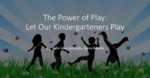 The Power of Play in Kindergarten