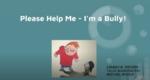 Please Help Me – I'm a Bully