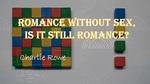 Romance Without Sex: Is It Still Romance?