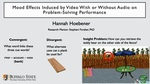 Mood Effects Induced by Video With or Without Audio on Problem-Solving Performance by Hannah Hoebener