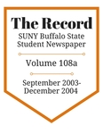 The Record, Volume 108a, 2003-2004 by The Record, SUNY Buffalo State Student Newspaper